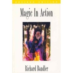 Magic In Action (revisited), Richard Bandler