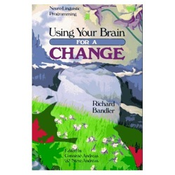 Using Your Brain for a Change, Richard Bandler out of print, limited supply, quantity limited to one per person
