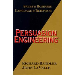 Persuasion Engineering®, Richard Bandler & John La Valle